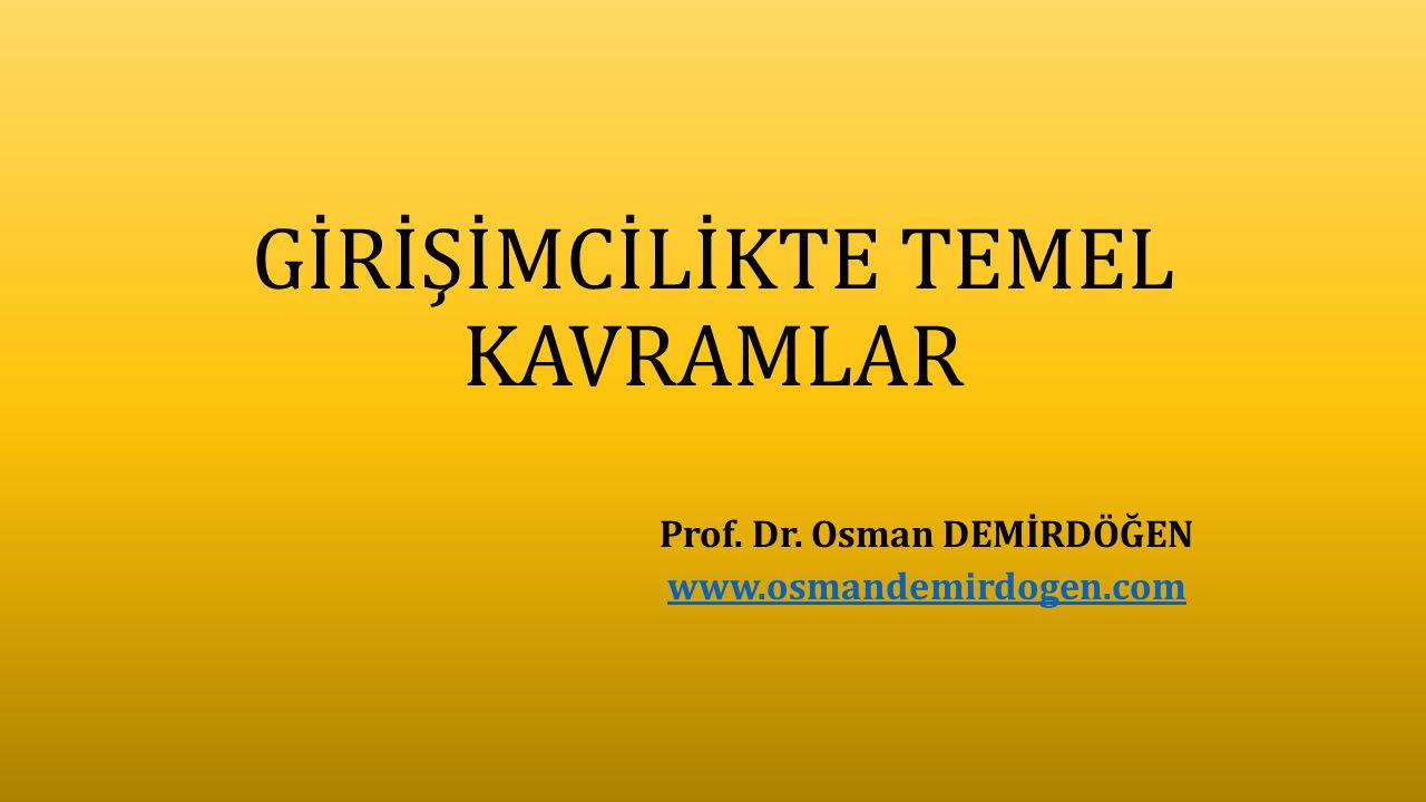 GİRİŞİMCİLİKTE TEMEL KAVRAMLAR Prof. Dr. Osman DEMİRDÖĞEN www.osmandemirdogen.com