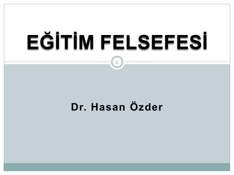 Dr. Hasan Özder EĞİTİM FELSEFESİ 1