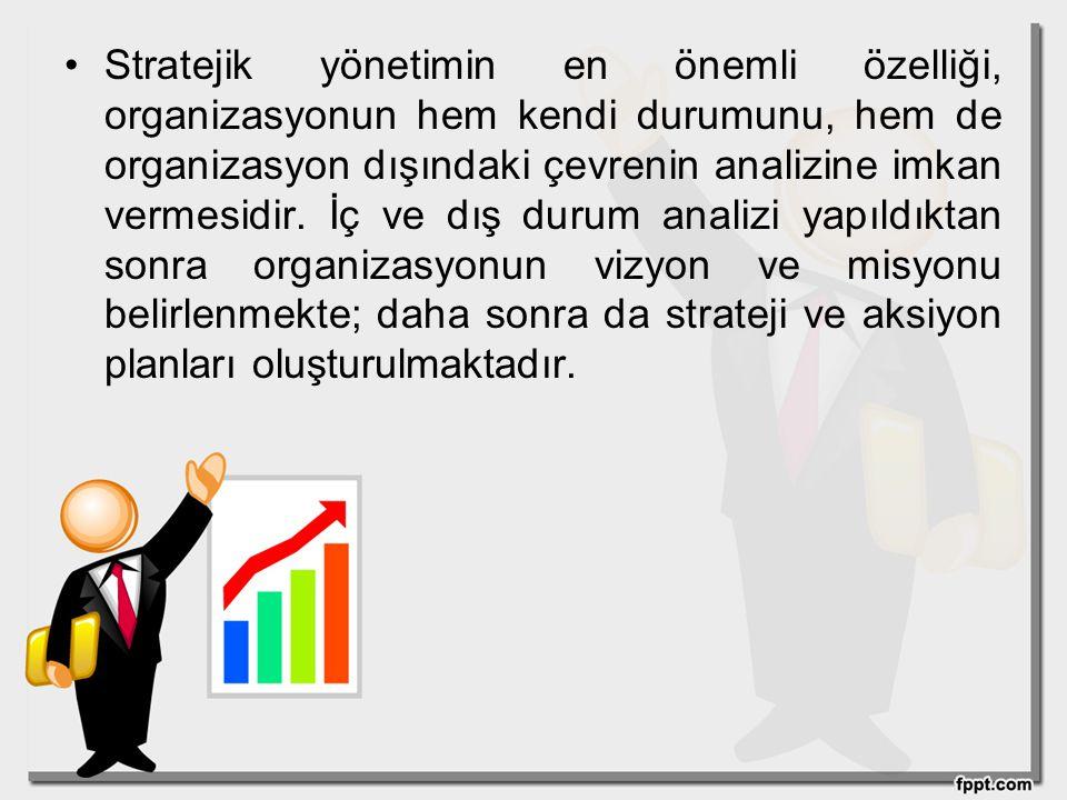 Stratejik yönetimin en önemli özelliği, organizasyonun hem kendi durumunu, hem de organizasyon dışındaki çevrenin analizine imkan vermesidir. İç ve dı