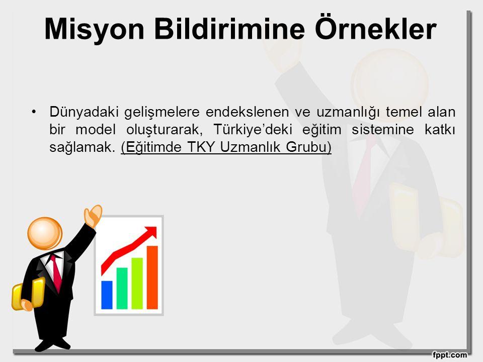 Misyon Bildirimine Örnekler Dünyadaki gelişmelere endekslenen ve uzmanlığı temel alan bir model oluşturarak, Türkiye'deki eğitim sistemine katkı sağla