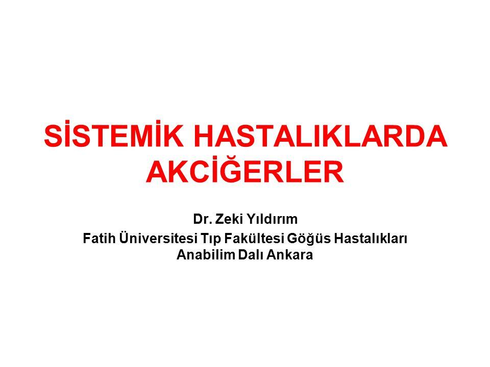 SİSTEMİK HASTALIKLARDA AKCİĞERLER Dr. Zeki Yıldırım Fatih Üniversitesi Tıp Fakültesi Göğüs Hastalıkları Anabilim Dalı Ankara