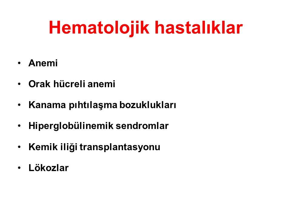 Hematolojik hastalıklar Anemi Orak hücreli anemi Kanama pıhtılaşma bozuklukları Hiperglobülinemik sendromlar Kemik iliği transplantasyonu Lökozlar