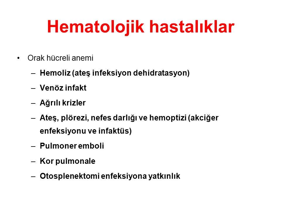 Hematolojik hastalıklar Orak hücreli anemi –Hemoliz (ateş infeksiyon dehidratasyon) –Venöz infakt –Ağrılı krizler –Ateş, plörezi, nefes darlığı ve hem