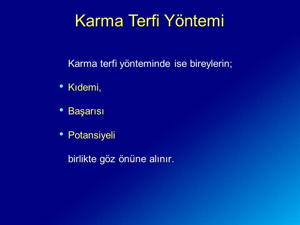 Karma terfi yönteminde ise bireylerin; Kıdemi, Başarısı Potansiyeli birlikte göz önüne alınır. Karma Terfi Yöntemi