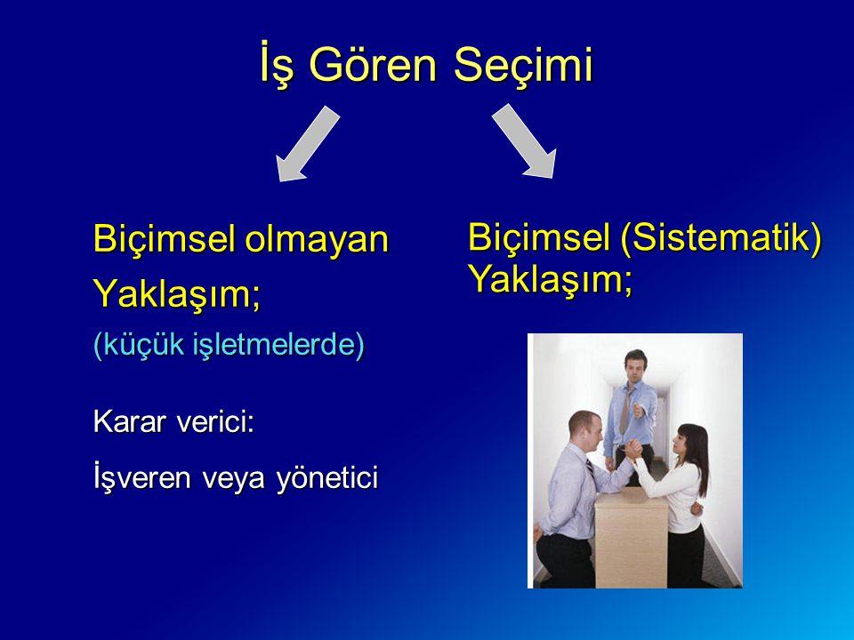 Biçimsel olmayan Yaklaşım; (küçük işletmelerde) Karar verici: İşveren veya yönetici İş Gören Seçimi Biçimsel (Sistematik) Yaklaşım;