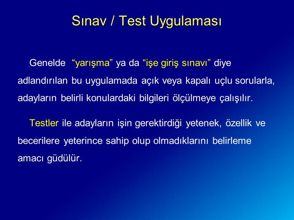 """Sınav / Test Uygulaması Genelde """"yarışma"""" ya da """"işe giriş sınavı"""" diye adlandırılan bu uygulamada açık veya kapalı uçlu sorularla, adayların belirli"""