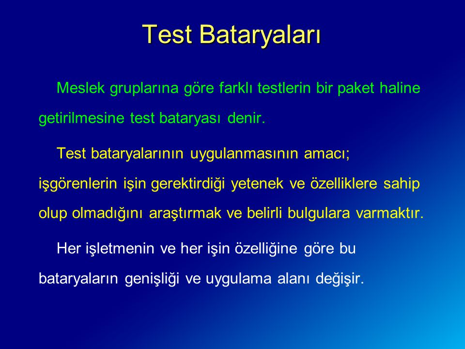 Meslek gruplarına göre farklı testlerin bir paket haline getirilmesine test bataryası denir. Test bataryalarının uygulanmasının amacı; işgörenlerin iş