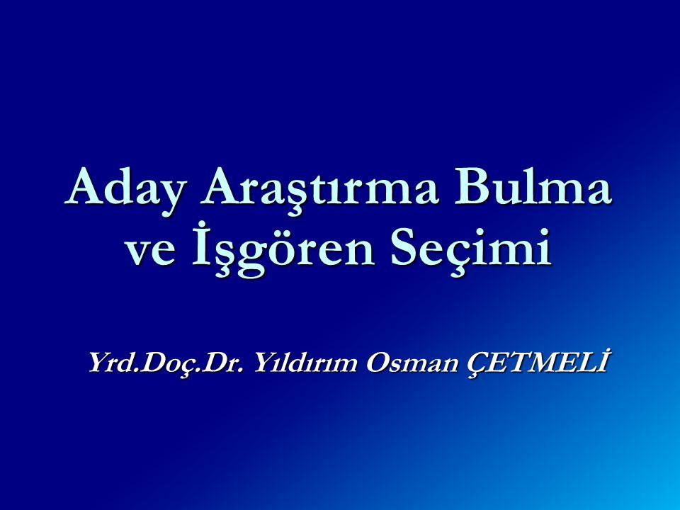 Yrd.Doç.Dr. Yıldırım Osman ÇETMELİ Aday Araştırma Bulma ve İşgören Seçimi