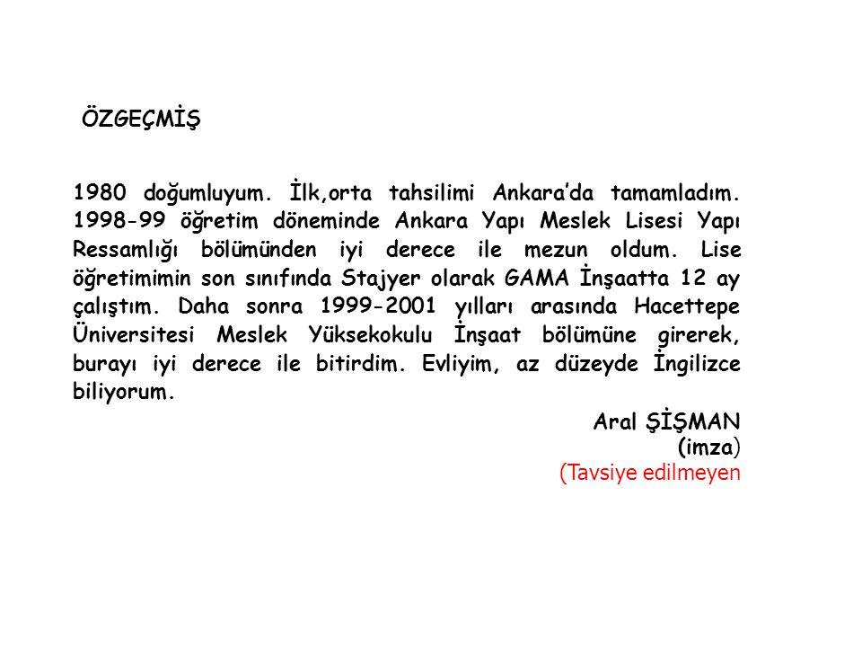 ÖZGEÇMİŞ 1980 doğumluyum. İlk,orta tahsilimi Ankara'da tamamladım. 1998-99 öğretim döneminde Ankara Yapı Meslek Lisesi Yapı Ressamlığı bölümünden iyi