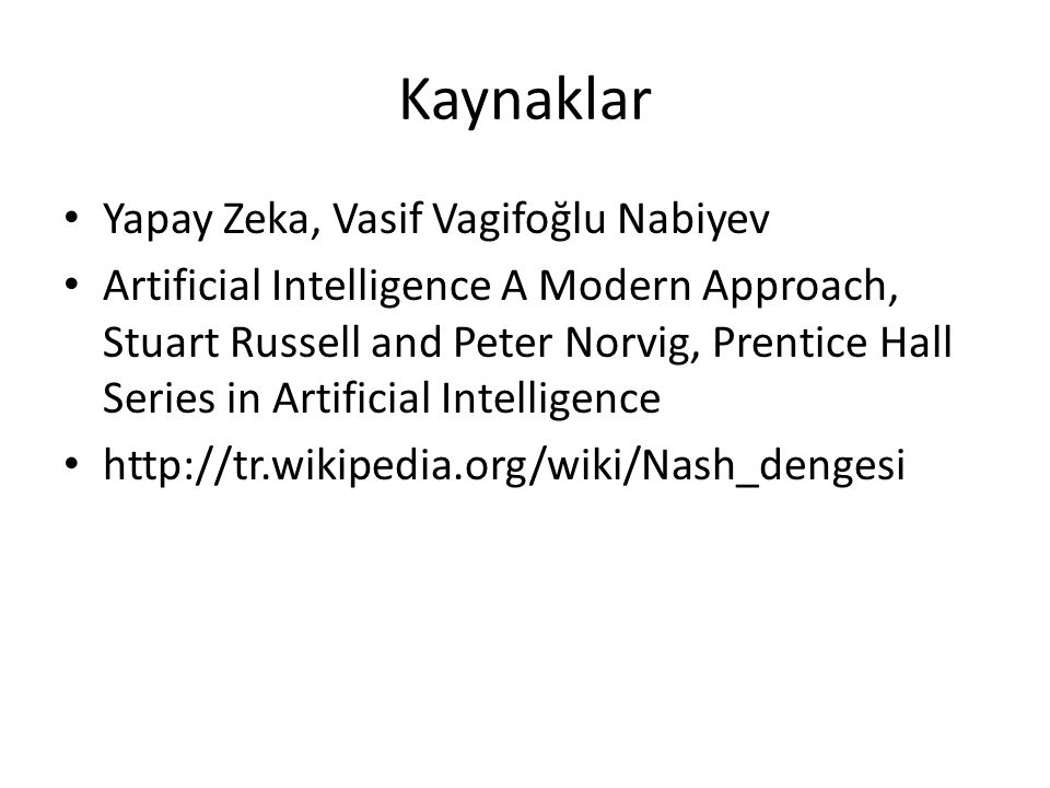 Kaynaklar Yapay Zeka, Vasif Vagifoğlu Nabiyev Artificial Intelligence A Modern Approach, Stuart Russell and Peter Norvig, Prentice Hall Series in Arti