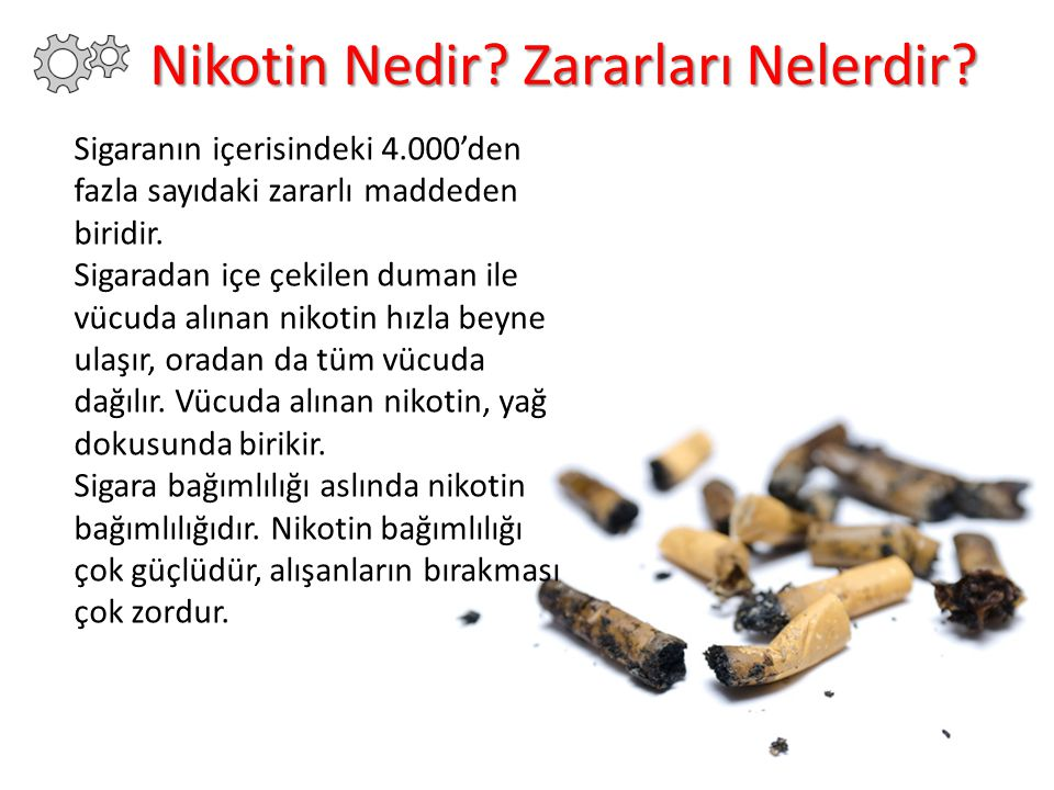 Sigaranın içerisindeki 4.000'den fazla sayıdaki zararlı maddeden biridir. Sigaradan içe çekilen duman ile vücuda alınan nikotin hızla beyne ulaşır, or