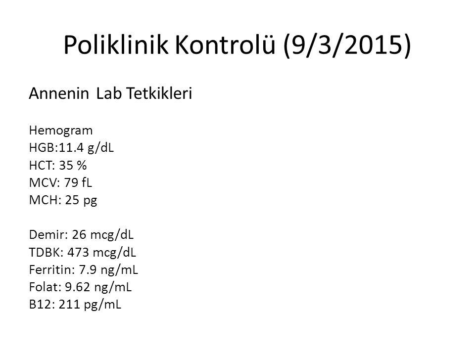 Poliklinik Kontrolü (9/3/2015) Annenin Lab Tetkikleri Hemogram HGB:11.4 g/dL HCT: 35 % MCV: 79 fL MCH: 25 pg Demir: 26 mcg/dL TDBK: 473 mcg/dL Ferriti
