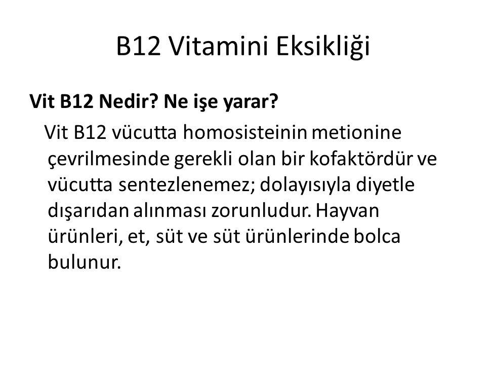 B12 Vitamini Eksikliği Vit B12 Nedir? Ne işe yarar? Vit B12 vücutta homosisteinin metionine çevrilmesinde gerekli olan bir kofaktördür ve vücutta sent