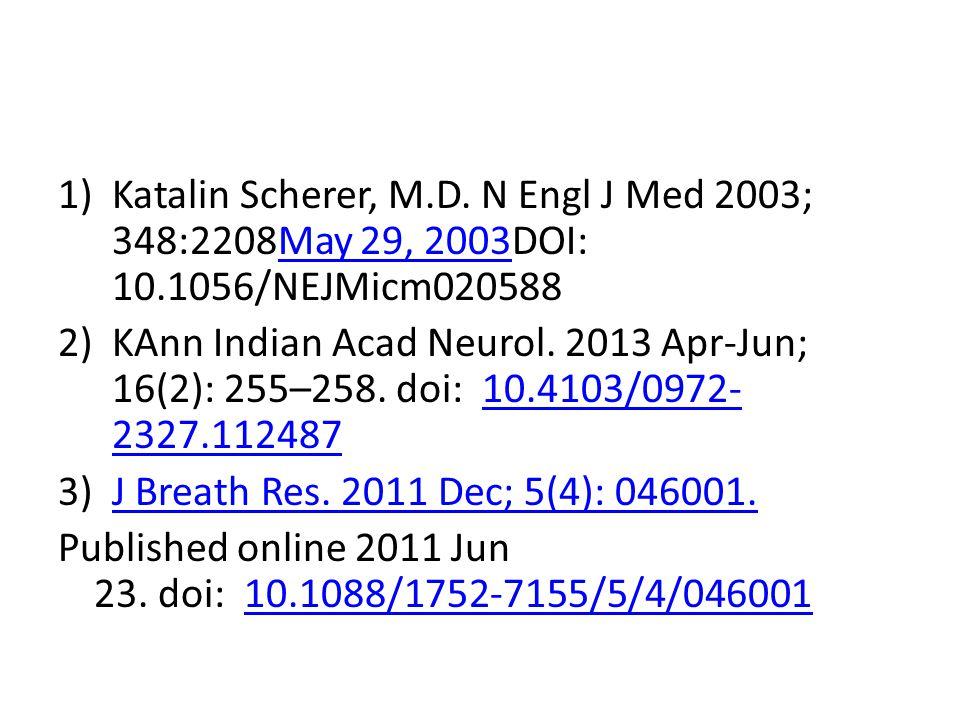 1)Katalin Scherer, M.D. N Engl J Med 2003; 348:2208May 29, 2003DOI: 10.1056/NEJMicm020588May 29, 2003 2)KAnn Indian Acad Neurol. 2013 Apr-Jun; 16(2):