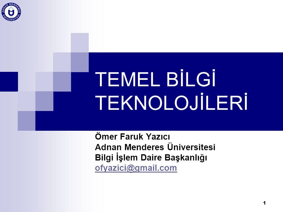 1 TEMEL BİLGİ TEKNOLOJİLERİ Ömer Faruk Yazıcı Adnan Menderes Üniversitesi Bilgi İşlem Daire Başkanlığı ofyazici@gmail.com