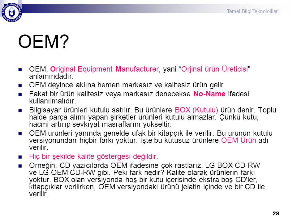 """Temel Bilgi Teknolojileri 28 OEM? OEM, Original Equipment Manufacturer, yani """"Orjinal ürün Üreticisi"""