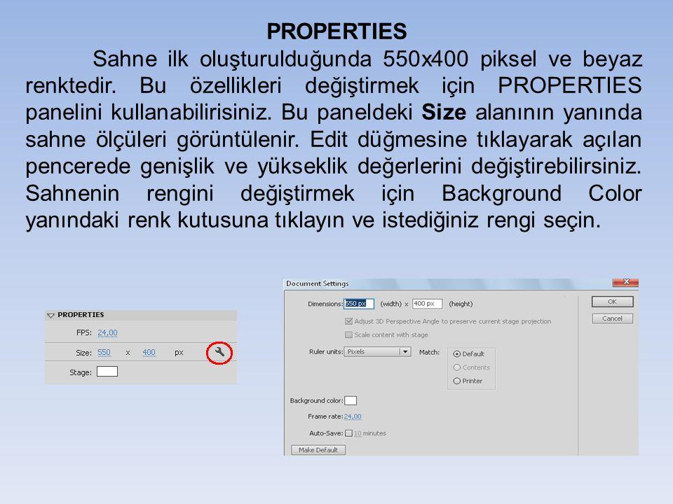 PROPERTIES Sahne ilk oluşturulduğunda 550x400 piksel ve beyaz renktedir. Bu özellikleri değiştirmek için PROPERTIES panelini kullanabilirisiniz. Bu pa