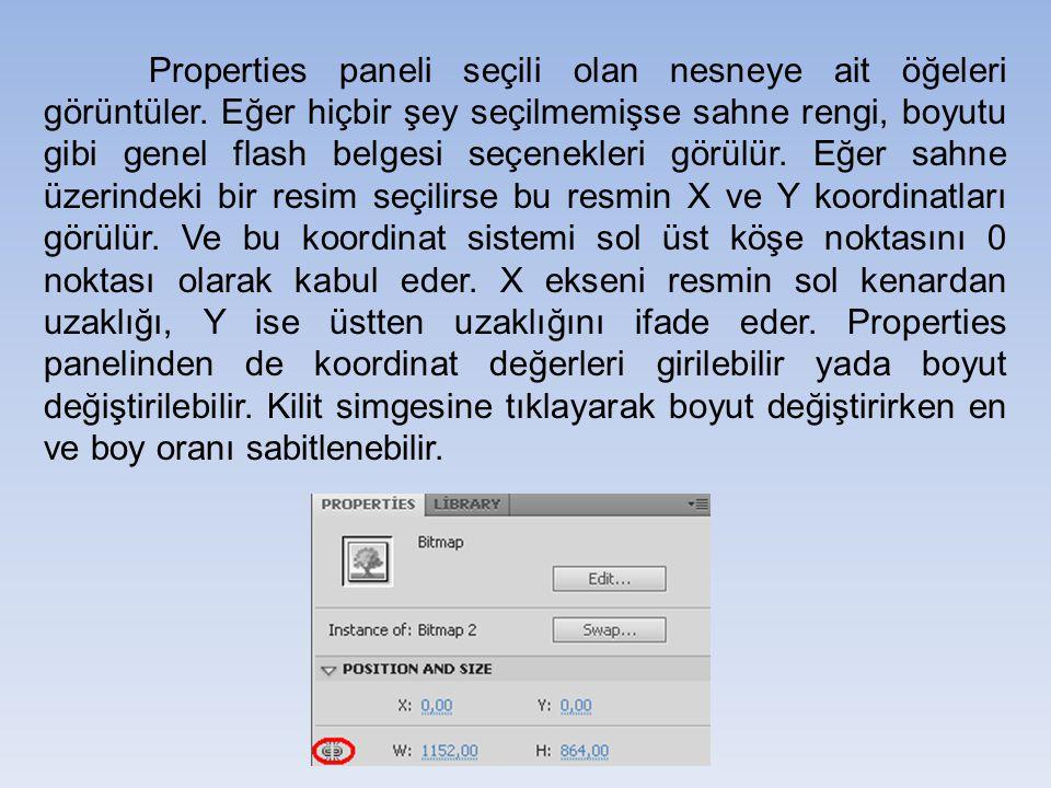 Properties paneli seçili olan nesneye ait öğeleri görüntüler. Eğer hiçbir şey seçilmemişse sahne rengi, boyutu gibi genel flash belgesi seçenekleri gö