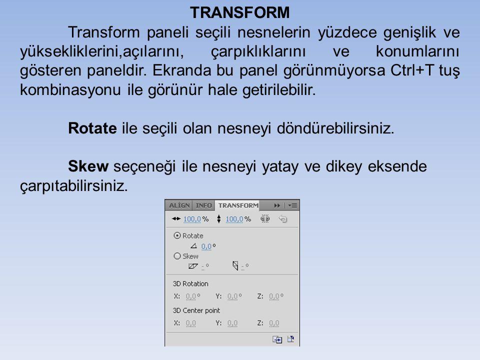TRANSFORM Transform paneli seçili nesnelerin yüzdece genişlik ve yüksekliklerini,açılarını, çarpıklıklarını ve konumlarını gösteren paneldir. Ekranda