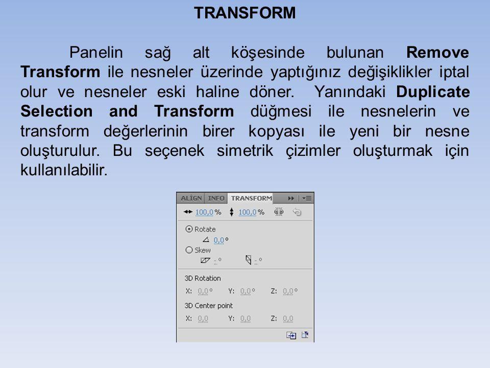 TRANSFORM Panelin sağ alt köşesinde bulunan Remove Transform ile nesneler üzerinde yaptığınız değişiklikler iptal olur ve nesneler eski haline döner.