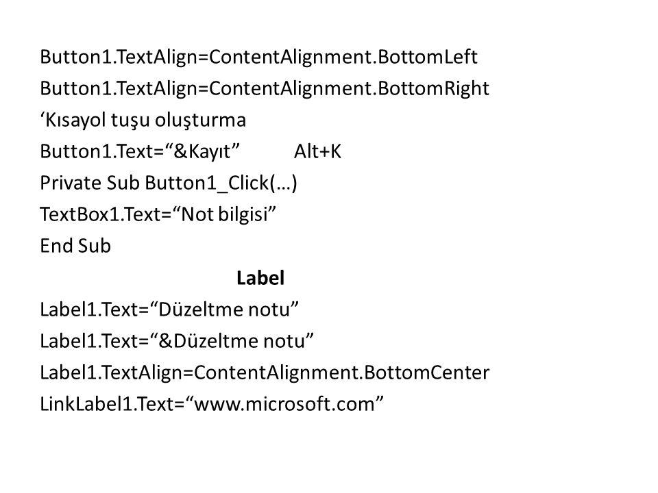 "Button1.TextAlign=ContentAlignment.BottomLeft Button1.TextAlign=ContentAlignment.BottomRight 'Kısayol tuşu oluşturma Button1.Text=""&Kayıt"" Alt+K Priva"