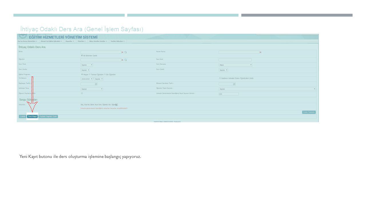 İhtiyaç Odaklı Ders Ara (Genel İşlem Sayfası) Yeni Kayıt butonu ile ders oluşturma işlemine başlangıç yapıyoruz.