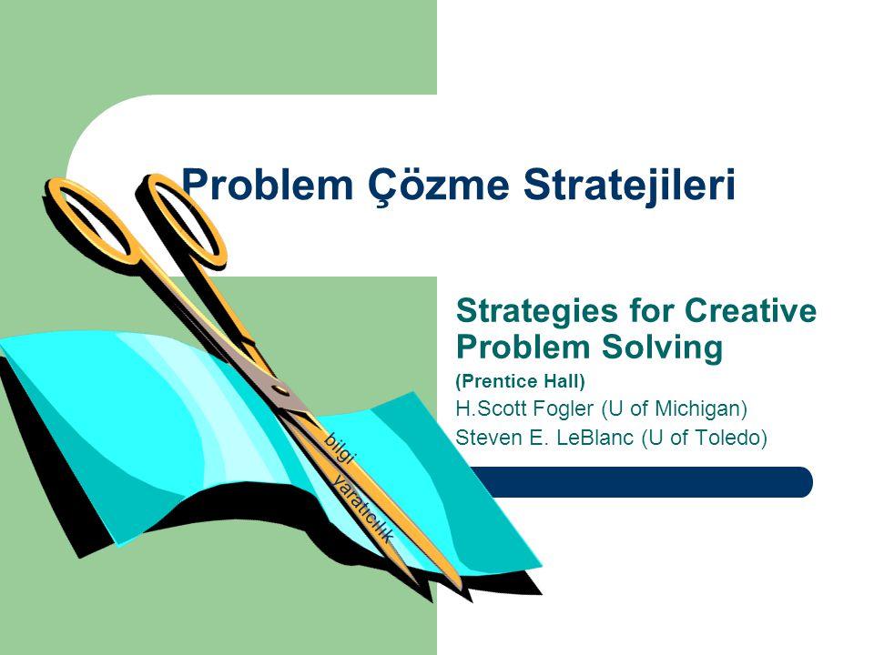Problem Çözme Stratejileri Strategies for Creative Problem Solving (Prentice Hall) H.Scott Fogler (U of Michigan) Steven E.