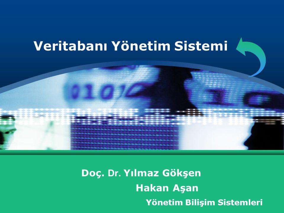 Veritabanı Yönetim Sistemi Doç. Dr. Yılmaz Gökşen Yönetim Bilişim Sistemleri Hakan Aşan