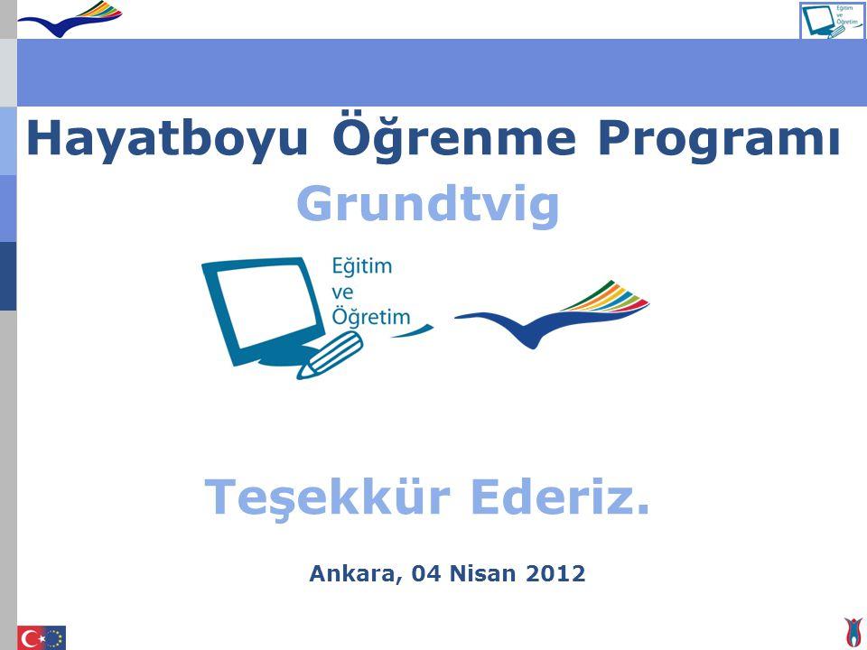 Hayatboyu Öğrenme Programı Grundtvig Ankara, 04 Nisan 2012 Teşekkür Ederiz.