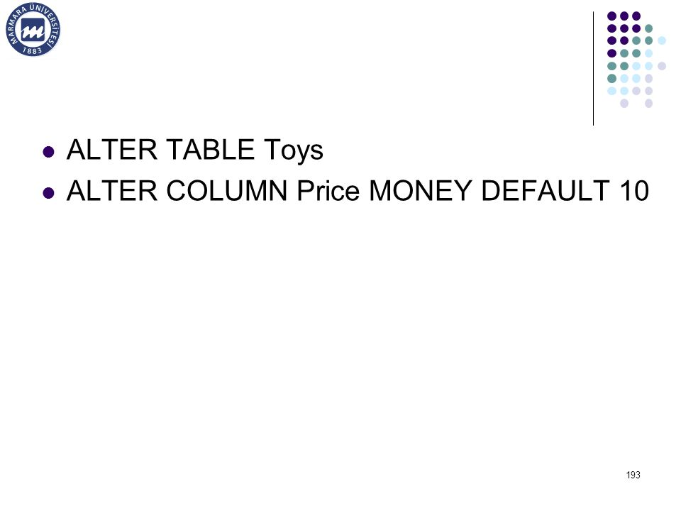 ALTER TABLE Toys ALTER COLUMN Price MONEY DEFAULT 10 193