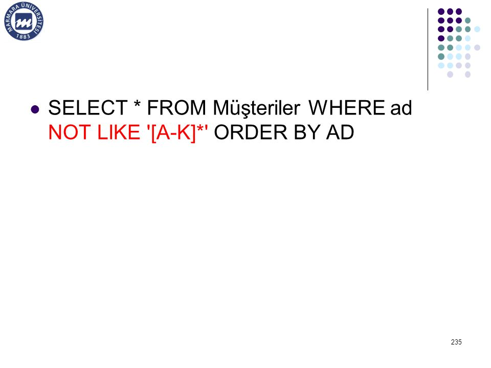 SELECT * FROM Müşteriler WHERE ad NOT LIKE [A-K]* ORDER BY AD 235