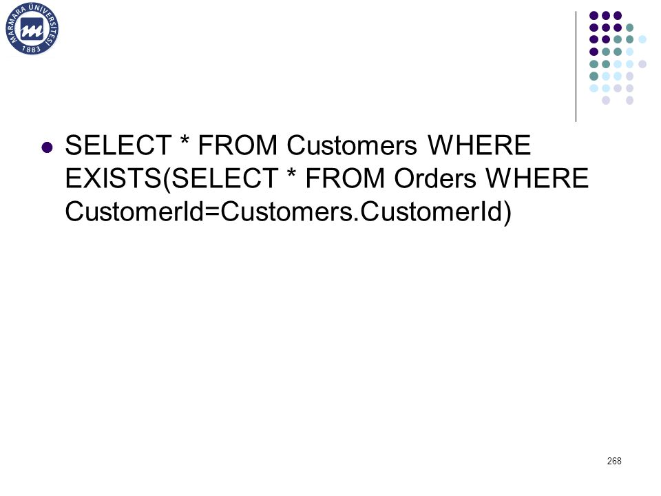 SELECT * FROM Customers WHERE EXISTS(SELECT * FROM Orders WHERE CustomerId=Customers.CustomerId) 268
