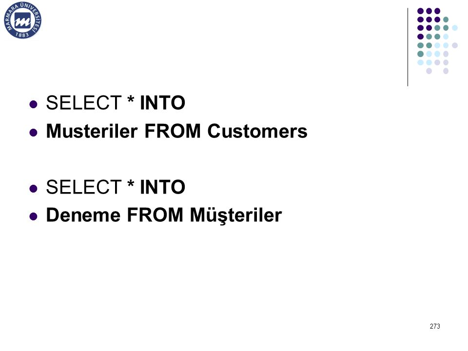 SELECT * INTO Musteriler FROM Customers SELECT * INTO Deneme FROM Müşteriler 273