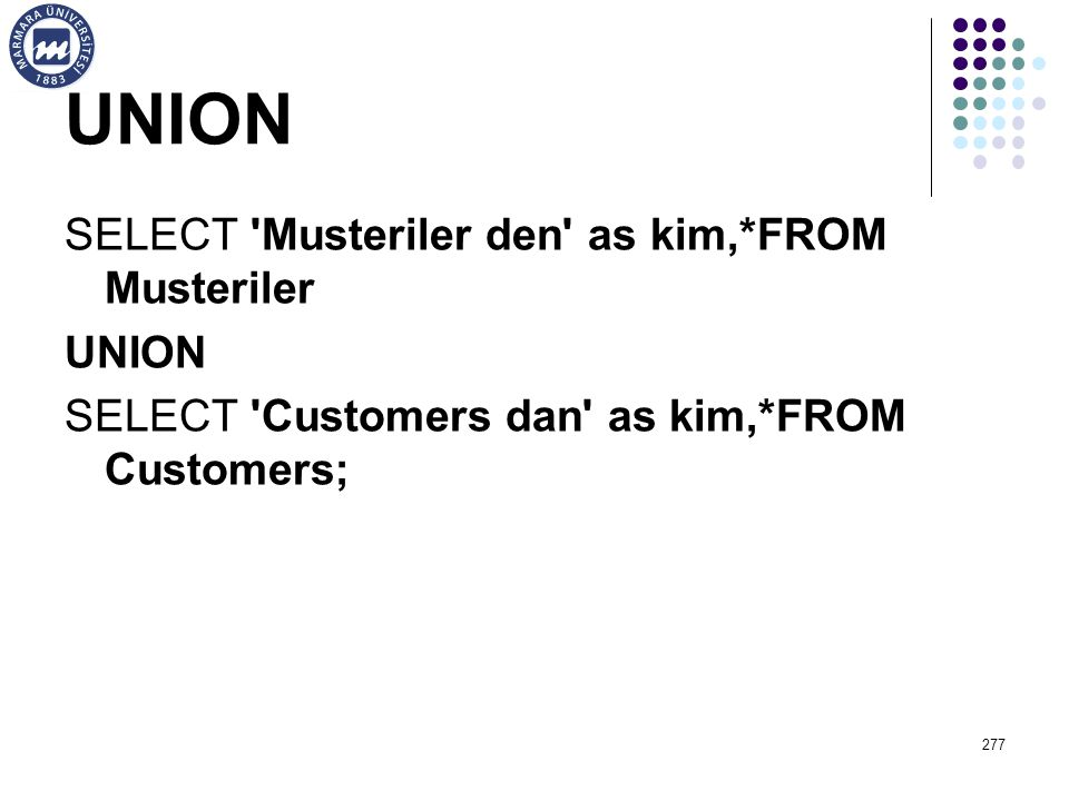 UNION SELECT 'Musteriler den' as kim,*FROM Musteriler UNION SELECT 'Customers dan' as kim,*FROM Customers; 277