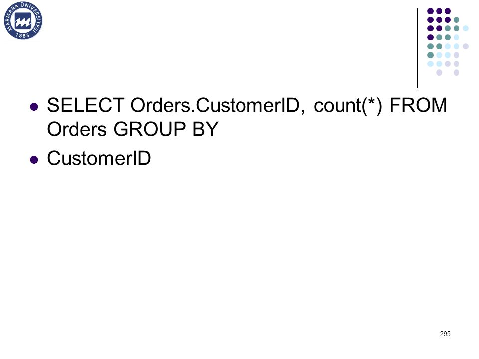 SELECT Orders.CustomerID, count(*) FROM Orders GROUP BY CustomerID 295