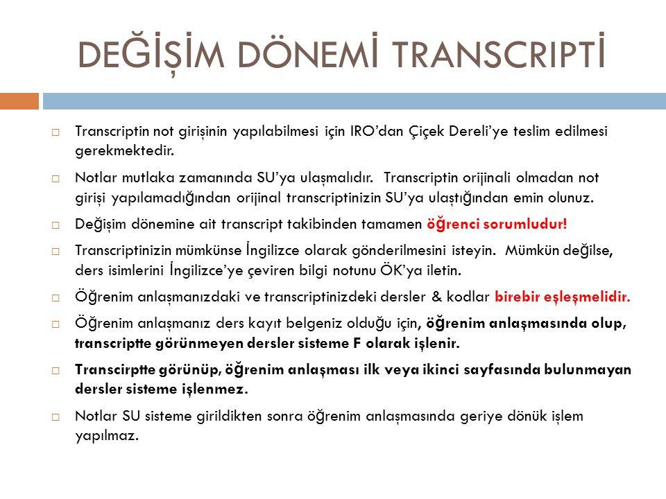 DE Ğİ Ş İ M DÖNEM İ TRANSCRIPT İ  Transcriptin not girişinin yapılabilmesi için IRO'dan Çiçek Dereli'ye teslim edilmesi gerekmektedir.