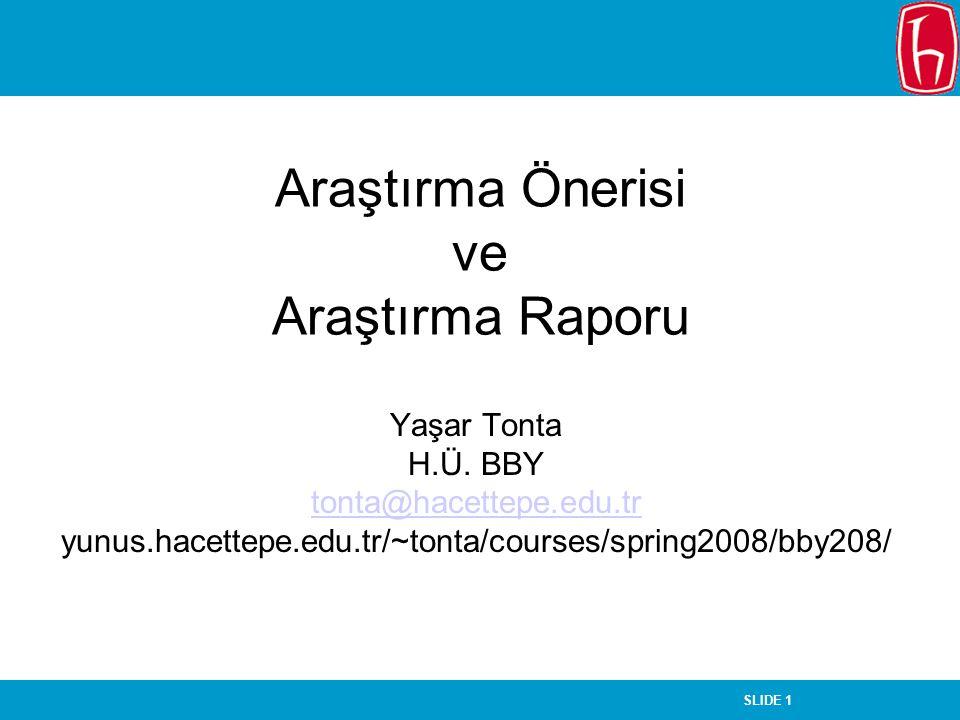 SLIDE 1 Araştırma Önerisi ve Araştırma Raporu Yaşar Tonta H.Ü. BBY tonta@hacettepe.edu.tr yunus.hacettepe.edu.tr/~tonta/courses/spring2008/bby208/