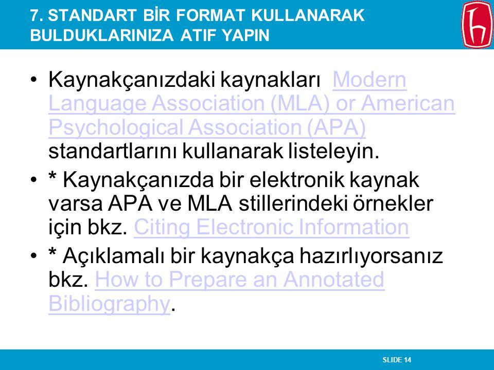 SLIDE 14 7. STANDART BİR FORMAT KULLANARAK BULDUKLARINIZA ATIF YAPIN Kaynakçanızdaki kaynakları Modern Language Association (MLA) or American Psycholo