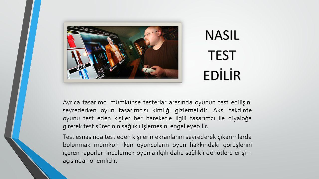Ayrıca tasarımcı mümkünse testerlar arasında oyunun test edilişini seyrederken oyun tasarımcısı kimliği gizlemelidir.