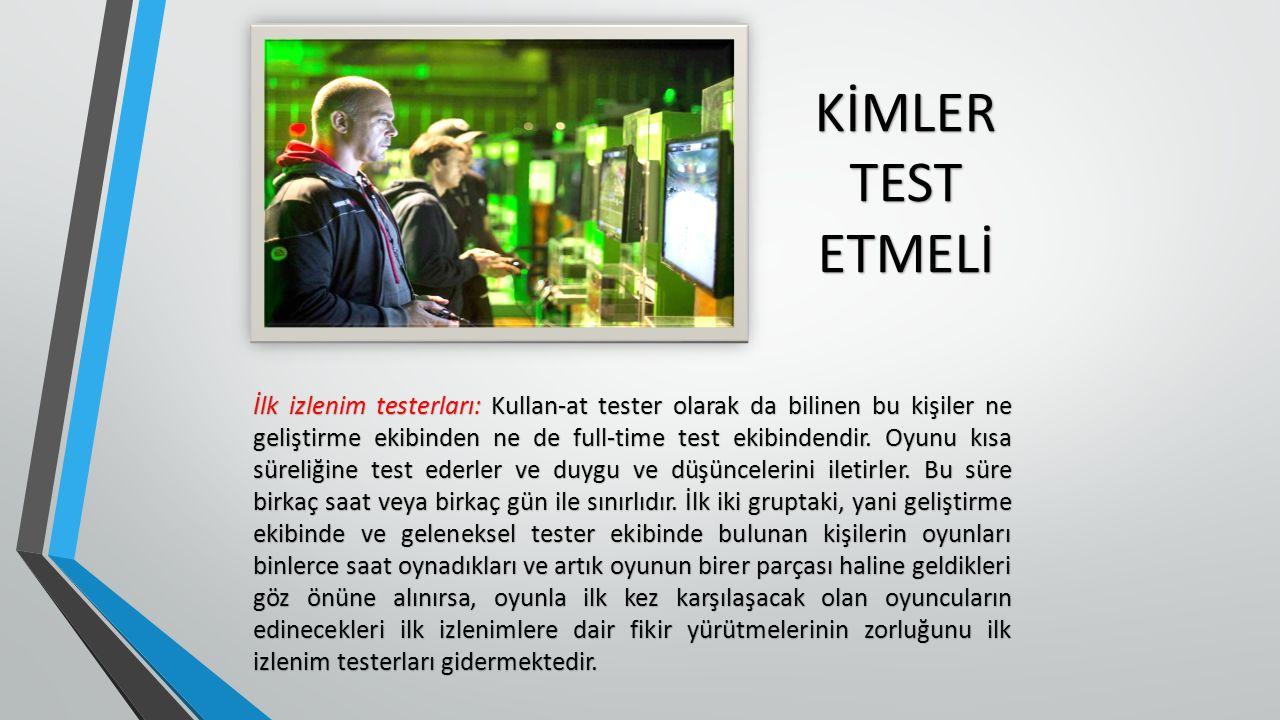İlk izlenim testerları: Kullan-at tester olarak da bilinen bu kişiler ne geliştirme ekibinden ne de full-time test ekibindendir.
