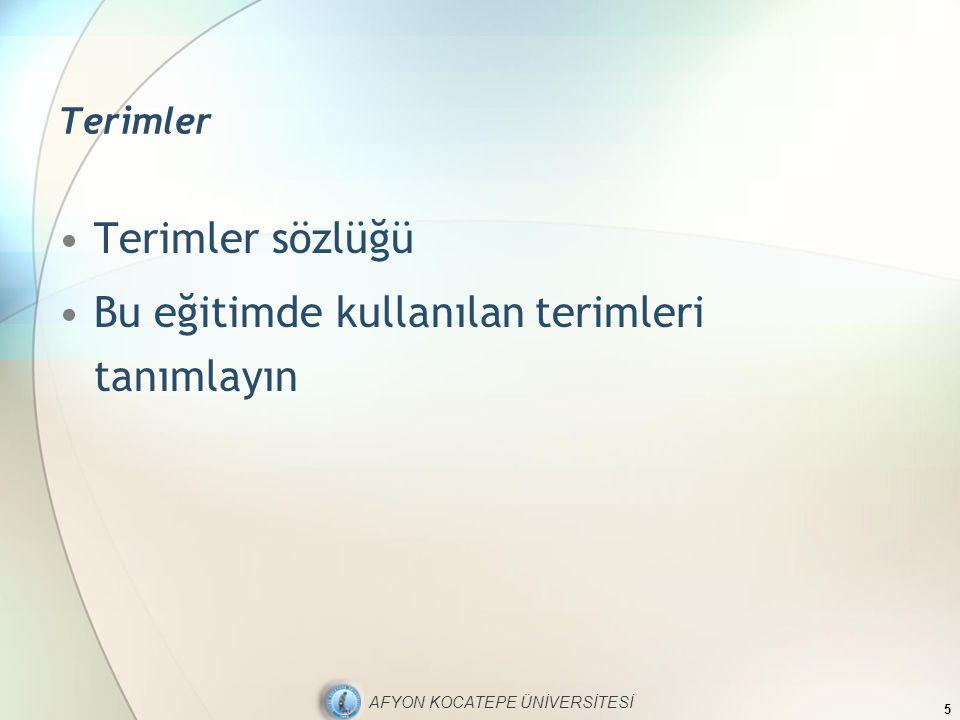 AFYON KOCATEPE ÜNİVERSİTESİ Terimler Terimler sözlüğü Bu eğitimde kullanılan terimleri tanımlayın 5