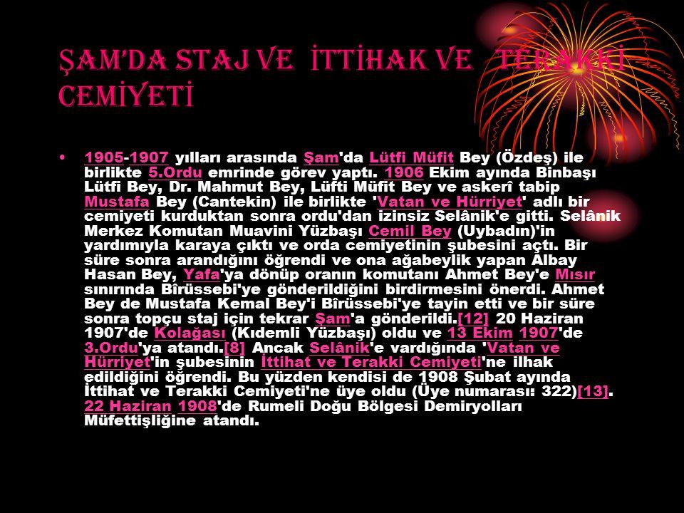 Ş AM'DA STAJ VE İ TT İ HAK VE TERAKK İ CEM İ YET İ 1905-1907 yılları arasında Şam'da Lütfi Müfit Bey (Özdeş) ile birlikte 5.Ordu emrinde görev yaptı.