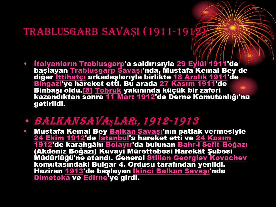 TRABLUSGARB SAVA Ş I (1911-1912) İtalyanların Trablusgarp'a saldırısıyla 29 Eylül 1911'de başlayan Trablusgarp Savaşı'nda, Mustafa Kemal Bey de diğer