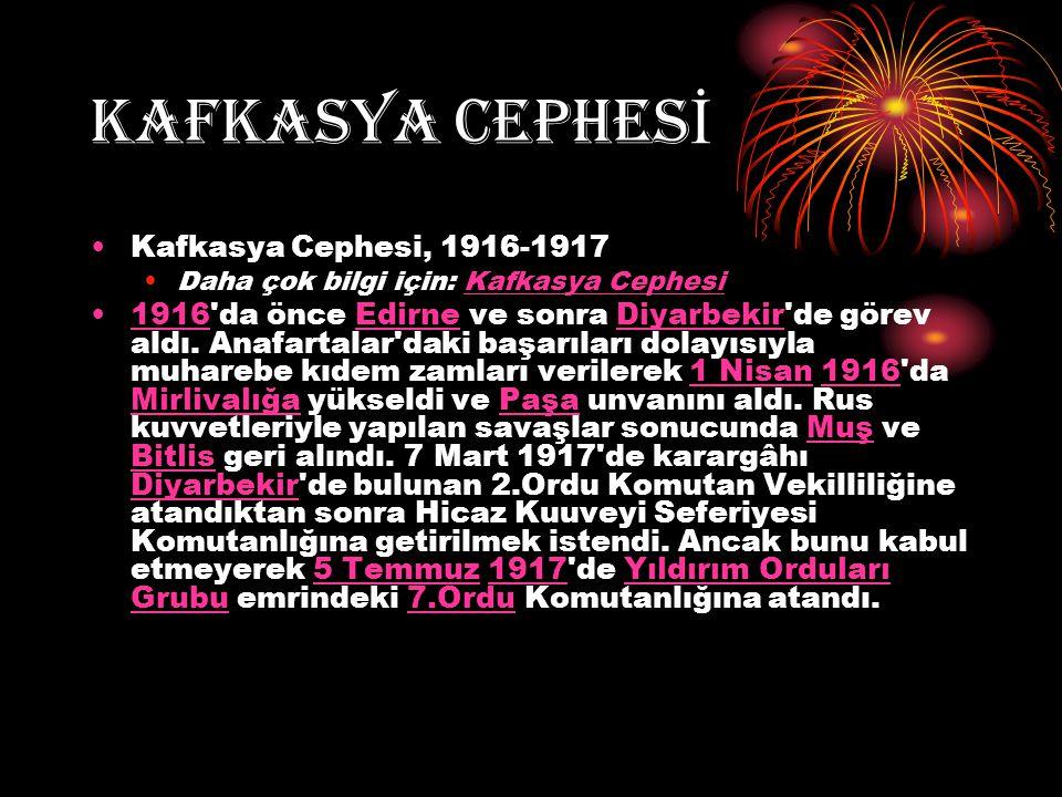 KAFKASYA CEPHES İ Kafkasya Cephesi, 1916-1917 Daha çok bilgi için: Kafkasya CephesiKafkasya Cephesi 1916'da önce Edirne ve sonra Diyarbekir'de görev a