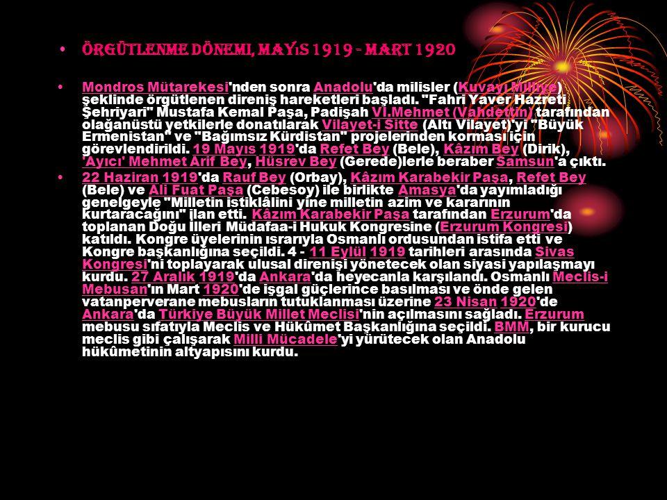 Örgütlenme Dönemi, May ı s 1919 - Mart 1920 Mondros Mütarekesi'nden sonra Anadolu'da milisler (Kuvayı Milliye) şeklinde örgütlenen direniş hareketleri