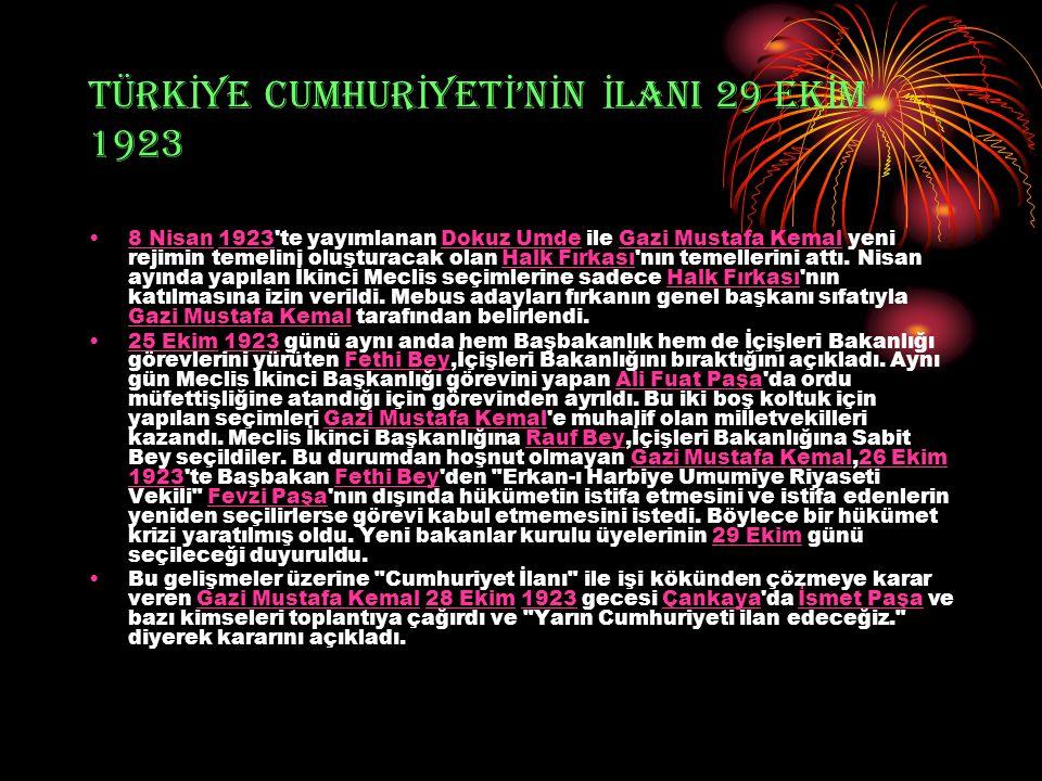 TÜRK İ YE CUMHUR İ YET İ 'N İ N İ LANI 29 EK İ M 1923 8 Nisan 1923'te yayımlanan Dokuz Umde ile Gazi Mustafa Kemal yeni rejimin temelini oluşturacak o