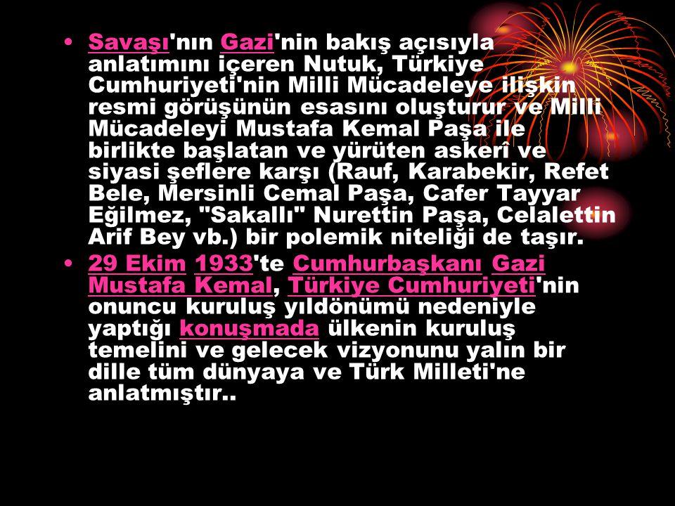 Savaşı'nın Gazi'nin bakış açısıyla anlatımını içeren Nutuk, Türkiye Cumhuriyeti'nin Milli Mücadeleye ilişkin resmi görüşünün esasını oluşturur ve Mill