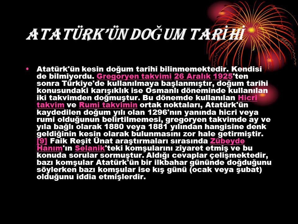 ATATÜRK'ÜN DO Ğ UM TAR İ H İ Atatürk'ün kesin doğum tarihi bilinmemektedir. Kendisi de bilmiyordu. Gregoryen takvimi 26 Aralık 1925'ten sonra Türkiye'