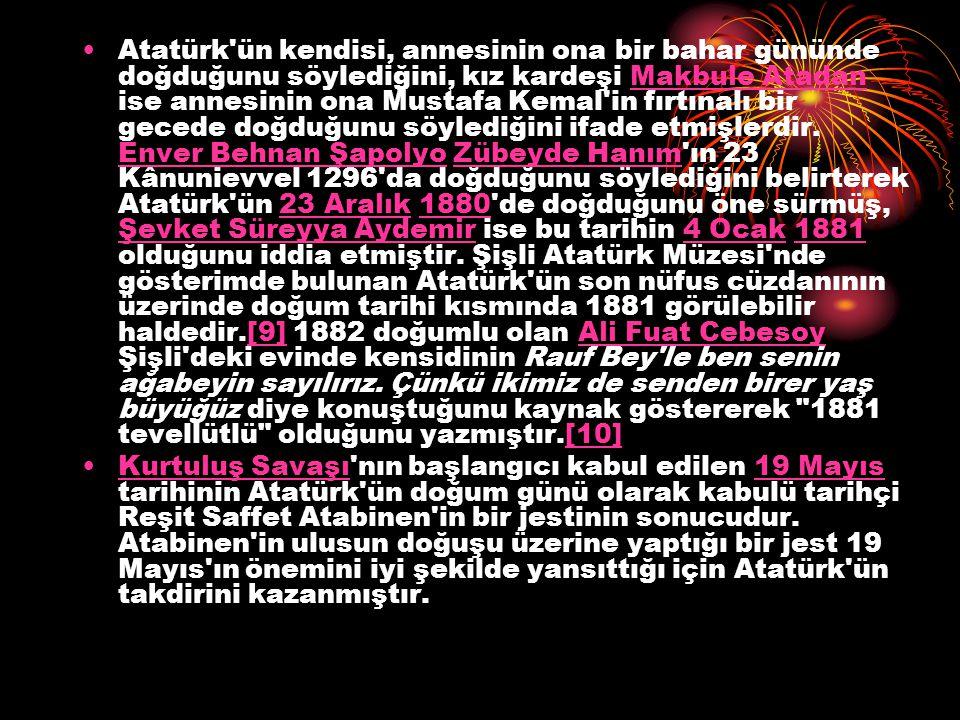 Atatürk'ün kendisi, annesinin ona bir bahar gününde doğduğunu söylediğini, kız kardeşi Makbule Atadan ise annesinin ona Mustafa Kemal'in fırtınalı bir