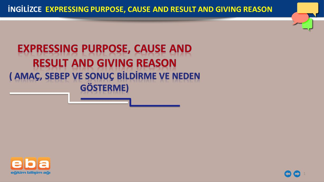 1 İNGİLİZCE EXPRESSING PURPOSE, CAUSE AND RESULT AND GIVING REASON